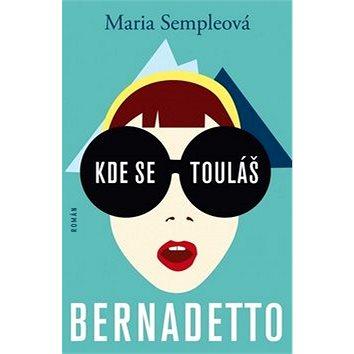 Kde se touláš Bernadetto (978-80-259-0301-8)