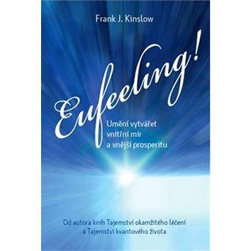Eufeeling!: Umění vytvářet vnitřní mír a vnější prosperitu (978-80-7263-889-5)