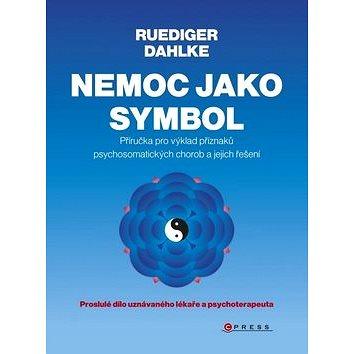 Nemoc jako symbol: Příručka pro výklad příznaků psychosomatických chorob a jejich řešení (978-80-264-0369-2)