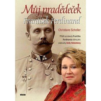 Můj pradědeček František Ferdinand (978-80-7222-950-5)
