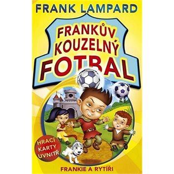 Frankův kouzelný fotbal Frankie a rytíři: Hrací karty uvnitř (978-80-264-0470-5)