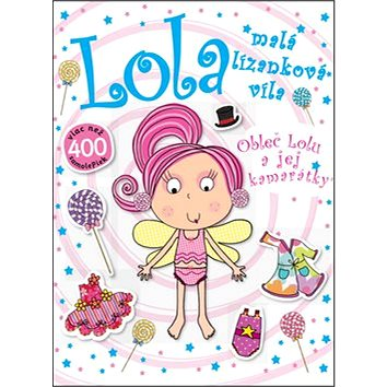 Lola malá lízanková víla: Obleč Lolu a jej kamarátky (978-80-8107-796-8)