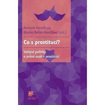 Co s prostitucí?: Veřejné politiky a práva osob v prostituci (978-80-7419-149-7)