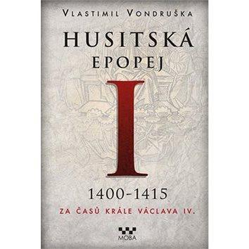 Husitská epopej I 1400-1415: Za časů krále Václava IV. (978-80-243-6156-7)