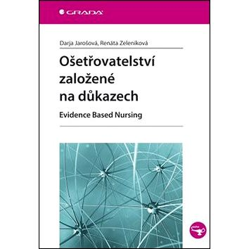 Ošetřovatelství založené na důkazech: Evidence Based Nursing (978-80-247-5345-4)