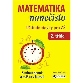 Matematika nanečisto Pětiminutovky pro 2. třídu ZŠ: 5 minut denně a máš to v kapse! (859-4-557-5625-4)