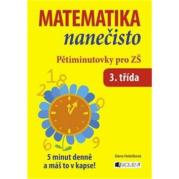 Matematika nanečisto Pětiminutovky pro 3. třídu ZŠ: 5 minut denně a máš to v kapse! (859-4-557-5627-8)