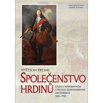 Společenstvo hrdinů: Válka a reprezentační strategie českomoravské aristokracie 1550–1750 (978-80-7422-279-5)