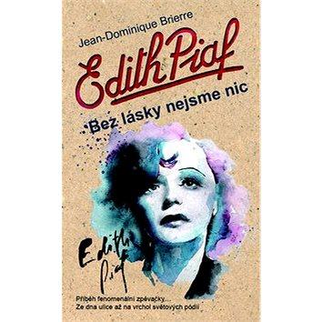 Edith Piaf Bez lásky nejsme nic (978-80-7359-399-5)
