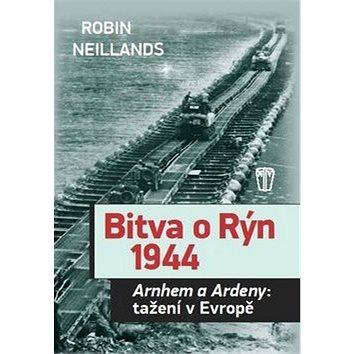 Bitva o Rýn 1944: Arnhem a Ardeny: tažění v Evropě (978-80-206-1478-0)