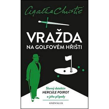 Vražda na golfovém hřišti: Slavný detektiv Hercule Poirot a jeho případy (978-80-242-4618-5)