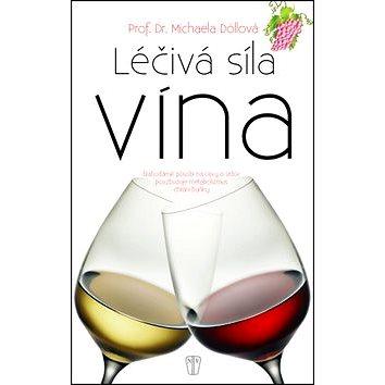 Léčivá síla vína: Blahodárně působí na cévy a srdce, povzbuzuje metabolismus, chrání buňky (978-80-206-1525-1)