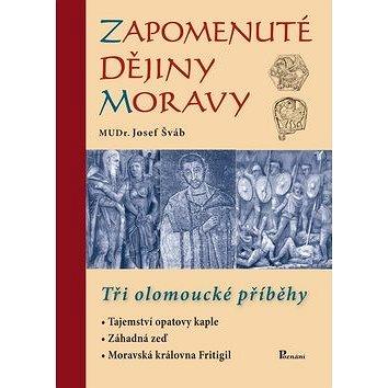 Zapomenuté dějiny Moravy: Tři olomoucké příběhy (978-80-87419-40-3)