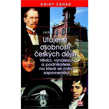 Utajené osobnosti českých dějín: Knihy záhad Vědci, vynálezci a podnikatelé, na které se mělo zapome (978-80-7466-534-9)