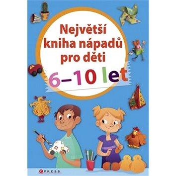 Největší kniha nápadů pro děti 6-10 let (978-80-264-0498-9)