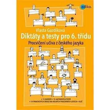 Diktáty a testy pro 6. třídu: Procvičování učiva z českého jazyka (978-80-266-0540-9)