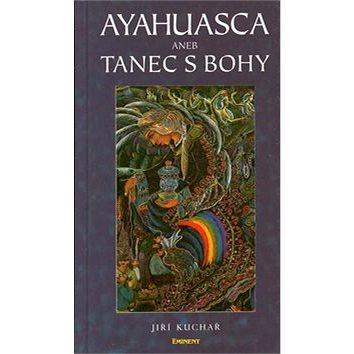 Ayahuasca aneb Tanec s bohy (80-85876-70-1)