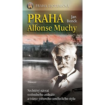 Praha Alfonse Muchy: Nechtěný návrat svobodného zednáře a tvůrce světového uměleckého stylu (978-80-7281-484-8)
