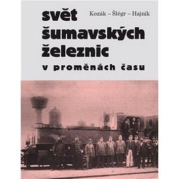 Svět šumavských železnic v proměnách času (978-80-7432-345-4)