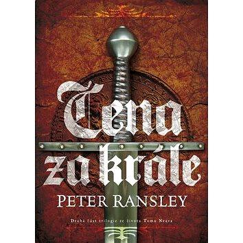 Cena za krále: Druhá část trilogie ze života Toma Neava (978-80-7507-030-2)