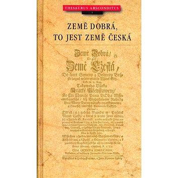 Země dobrá, to jest země česká: Thesaurus absconditus (80-7108-200-7)