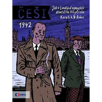 Češi 1942: Jak v Londýně vymysleli atentát na Heydricha (978-80-204-3389-3)