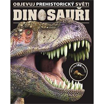 Objevuj prehistorický svět! Dinosauři (978-80-7391-877-4)