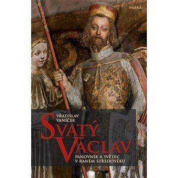 Svatý Václav: Panovník a světec v raném středověku (978-80-7432-501-4)