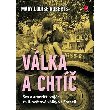 Válka a chtíč: Sex a američtí vojáci za II. světové války ve Francii (978-80-247-5205-1)