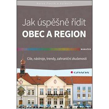 Jak úspěšně řídit obec a region: Cíle, nástroje, trendy, zahraniční zkušenosti (978-80-247-5256-3)