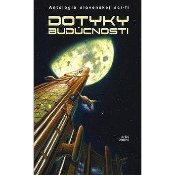 Dotyky budúcnosti: Antológia slovenskej sci-fi (978-80-89718-06-1)