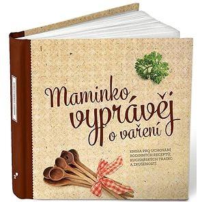 Maminko, vyprávěj o vaření: Kniha pro uchování rodinných receptů (978-80-905843-2-7)