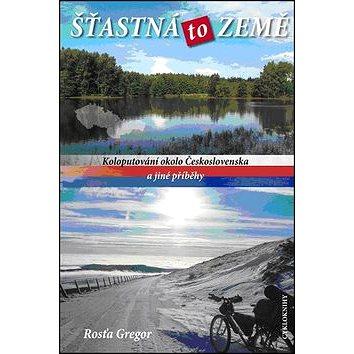 Šťastná to Země: Koloputování okolo Československa a jiné příběhy (978-80-87193-30-3)