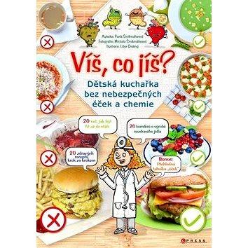 Víš, co jíš?: Dětská kuchařka bez nebezpečných éček a chemie (978-80-264-0507-8)