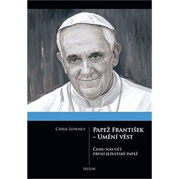 Papež František - Umění vést: Čemu nás učí první jezuitský papež (978-80-7387-808-5)