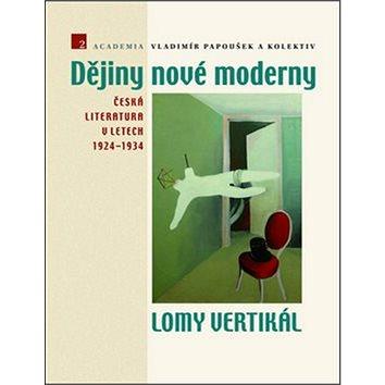 Dějiny nové moderny 2 Lomy vertikál: Česká literatura v letech 1924–1934 (978-80-200-2296-7)