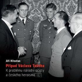 Případ Václava Talicha: K problému národní očisty a českého heroismu (978-80-7470-070-5)