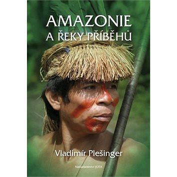 Amazonie a řeky příběhů (978-80-7462-703-3)