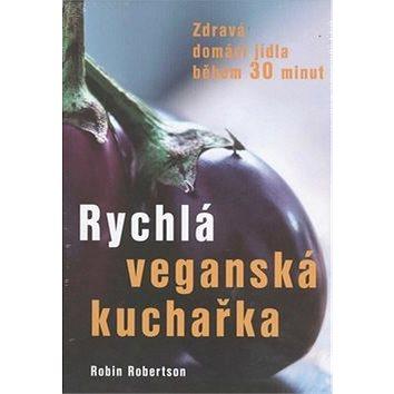 Rychlá veganská kuchařka: Zdravá domácí jídla během 30 minut (978-80-7336-768-8)