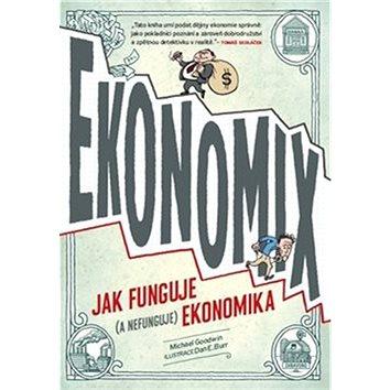Ekonomix: Jak funguje (a nefunguje) ekonomika (978-80-7432-492-5)