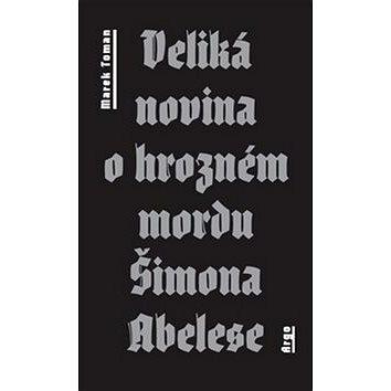 Veliká novina o hrozném mordu Šimona Abelese (978-80-257-1181-1)