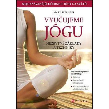Vyučujeme jógu: Nezbytné základy a techniky (978-80-264-0190-2)