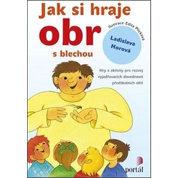 Jak si hraje obr s blechou: Hry a aktivity pro rozvoj vyjadřovacích dovedností předškolních dětí (978-80-262-0732-0)