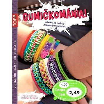 TOPP Gumičkománia!: návody na ozdoby z farebných gumičiek (978-80-88036-16-6)