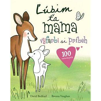 Ľúbim ťa mama: vyfarbi si príbeh (978-80-8107-820-0)