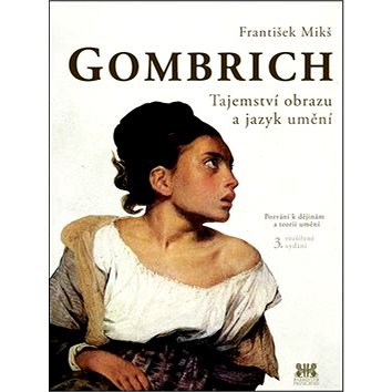Gombrich Tajemství obrazu a jazyk umění: Pozvání k dějinám a teorii umění (978-80-7485-030-1)