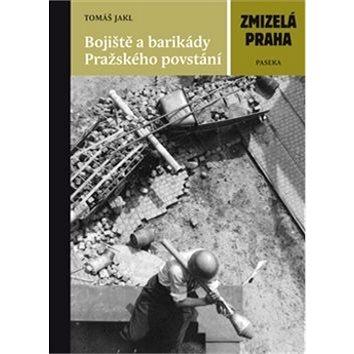 Zmizelá Praha Bojiště a barikády Pražského povstání (978-80-7432-448-2)