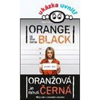 Oranžová je nová černá: Můj rok v ženské věznici (978-80-247-5318-8)