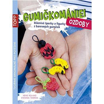TOPP Gumičkománie! Ozdoby: bláznivé šperky a figurky z barevných gumiček (978-80-88036-17-3)