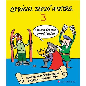 Opráski sčeskí historje 3: kompendium čezkíhc ďějin pro žkolu, pisárnu i dúm (978-80-247-5451-2)